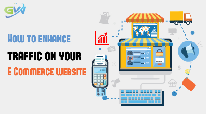 How to enhance traffic on your E Commerce website