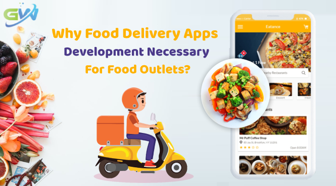 Why Food Delivery apps development necessary for food outlets?