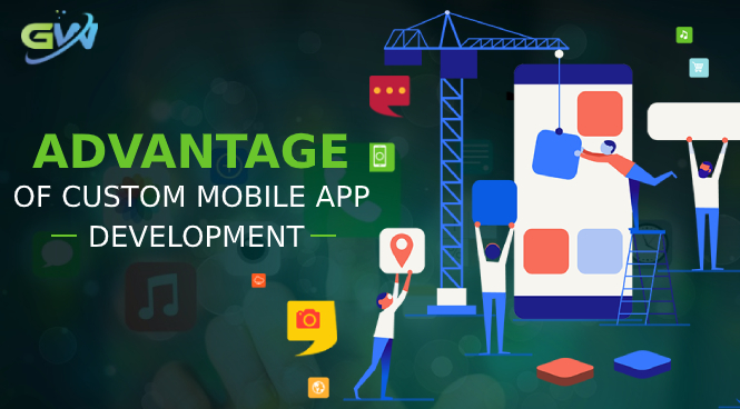 Advantage of Custom Mobile App Development