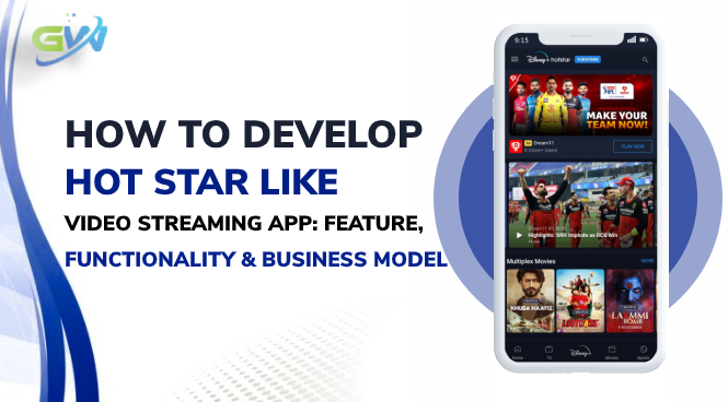 How to Develop Hot Star like Video Streaming App: Feature, Functionality & business Model