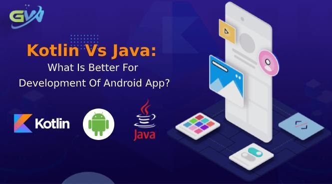 Kotlin Vs Java: What is better for Development of Android App?