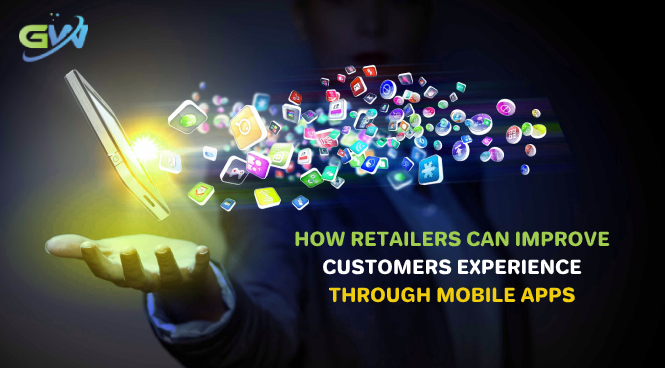 How Retailers can improve Customers experience through Mobile apps