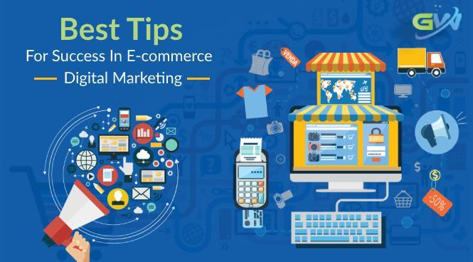 Best tips for success in E-commerce Digital Marketing