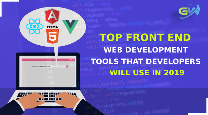 Top Front End Web Development Tools that Developers will use in 2019
