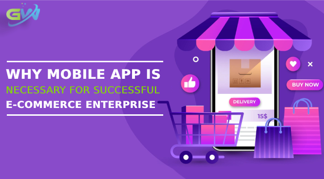 Why Mobile app is necessary for Successful e-Commerce Enterprise