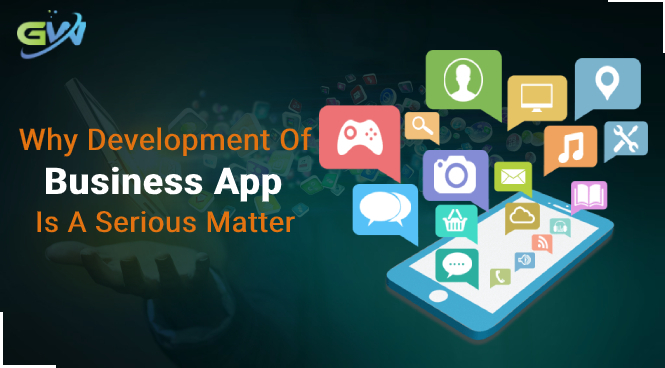 Why Development Of Business App Is A Serious Matter