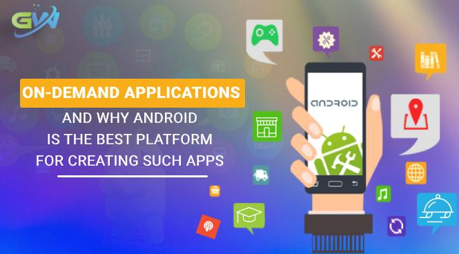 On-Demand Applications and Why Android is the Best Platform for Creating such Apps