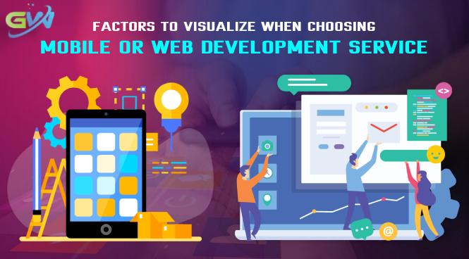 Factors to Visualize When Choosing Mobile or Web Development Service