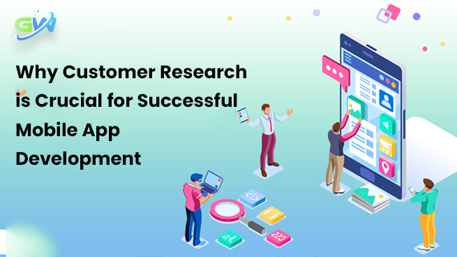 Why Customer Research is Critical for a Robust Mobile App Development