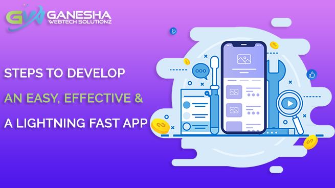 Steps to develop an Easy, Effective & a lightning Fast App
