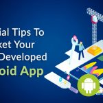 Essential Tips to Market your Newly Developed Android App