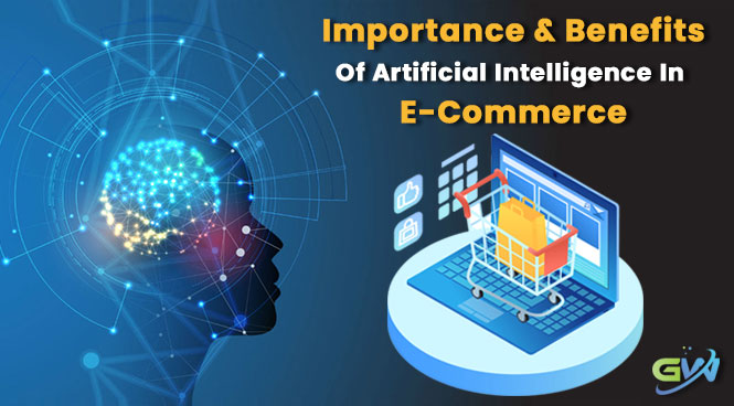 Importance and Benefits of Artificial Intelligence in E-Commerce