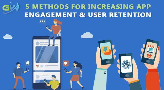 5 Methods For Increasing App Engagement & User Retention