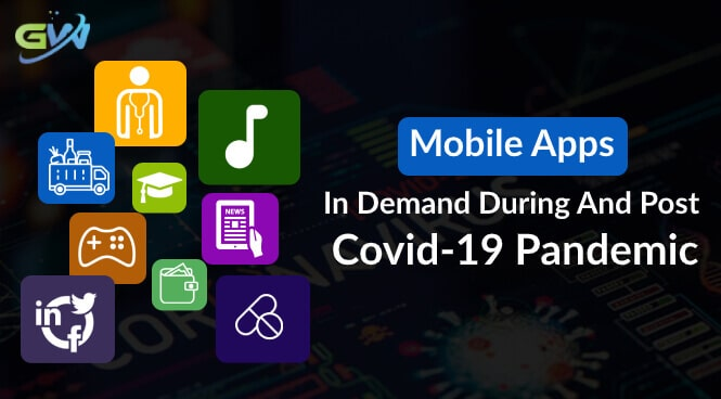Mobile apps in demand during and post covid-19 Pandemic