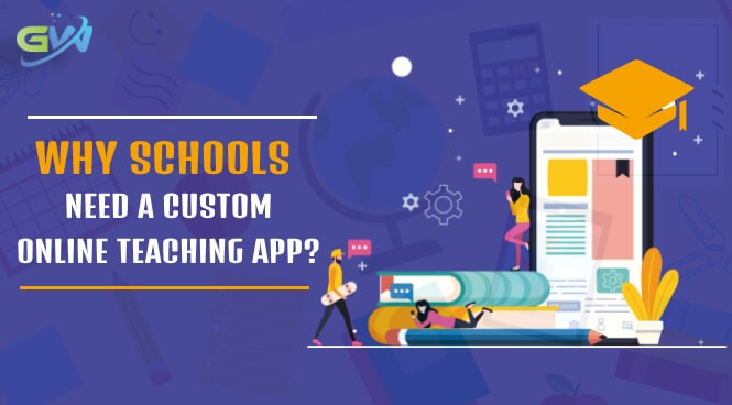 Why Schools need a custom online teaching app?