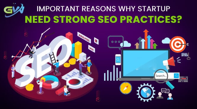 Important Reasons why Startup Need Strong SEO Practices?