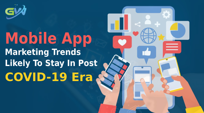 Mobile app marketing trends likely to stay in Post COVID-19 Era