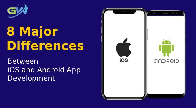 8 Major Fundamental Differences Between iOS and Android App Development