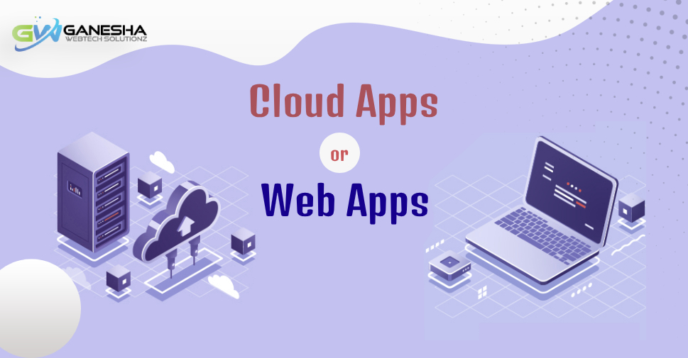 Differences between Cloud Apps and Web Apps and their Benefits