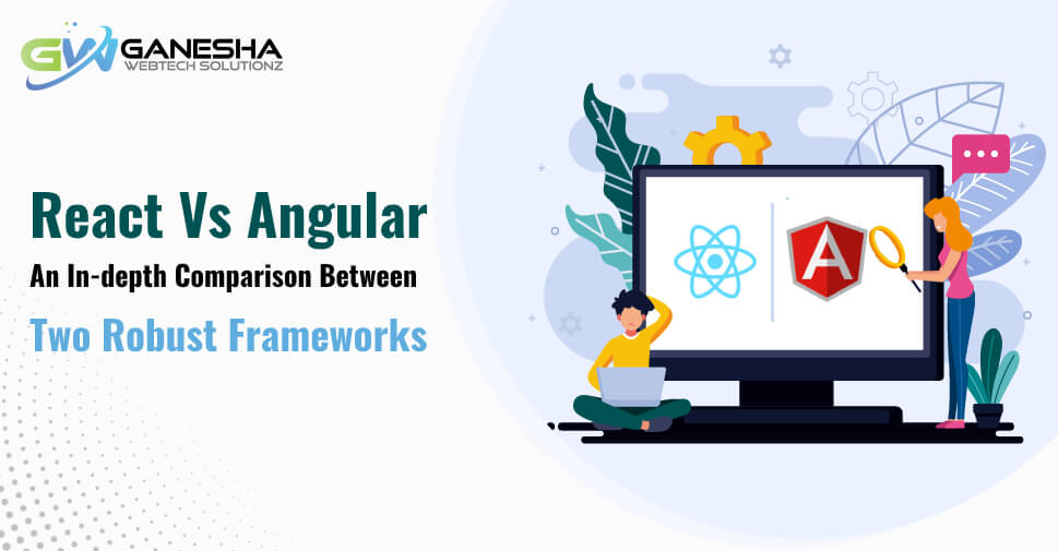React Vs Angular An In-depth Comparison Between Two Robust Frameworks(1)
