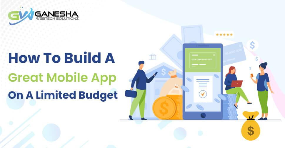 How to build a great mobile app on a limited budget