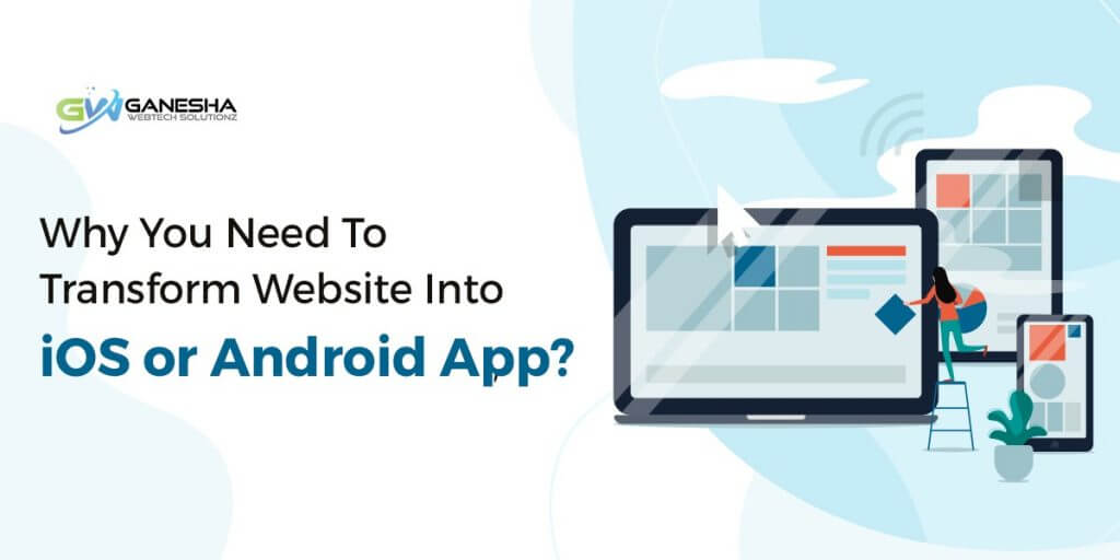 Why you need to transform website into iOS And Android App?