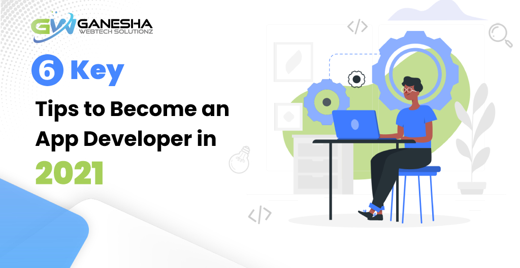 6 Key Tips to Become an App Developer in 2021