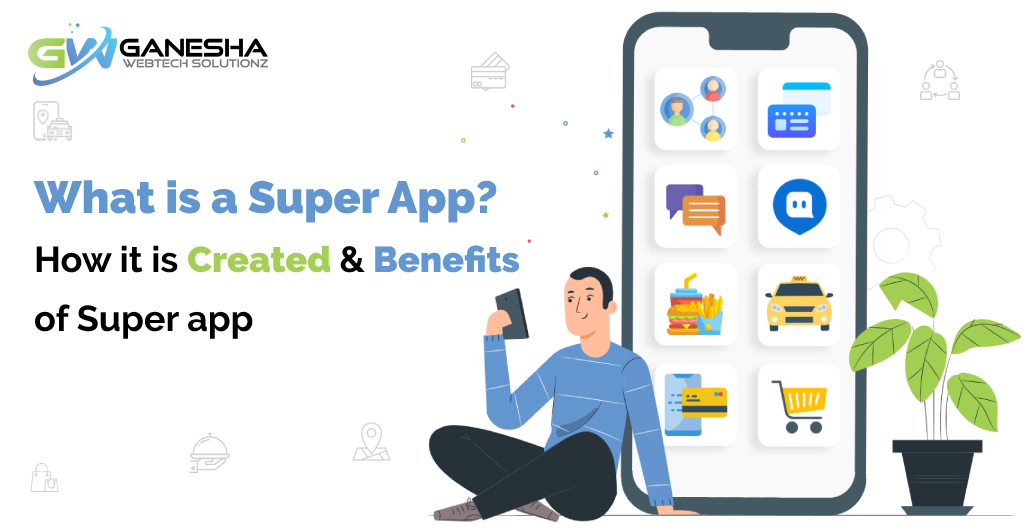 What is a Super App?- How it is Created and Benefits of Super app