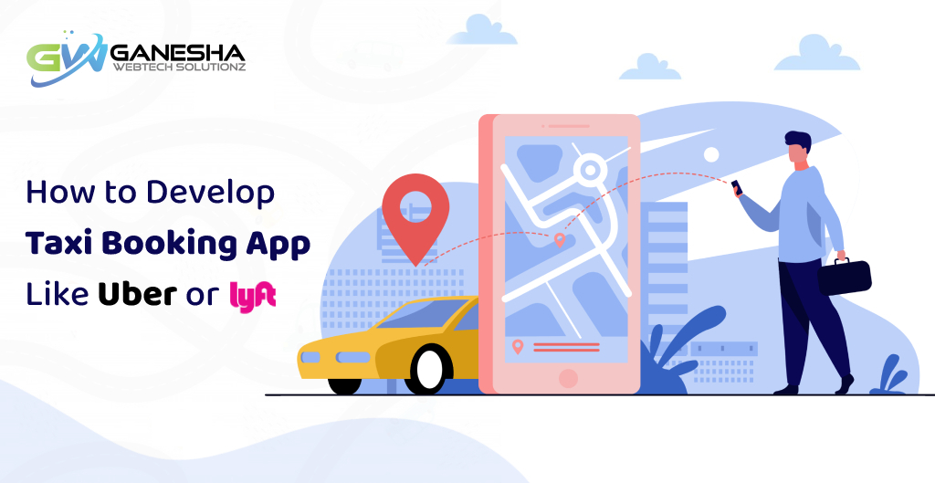 How to Develop Taxi Booking App Like Uber or Lyft