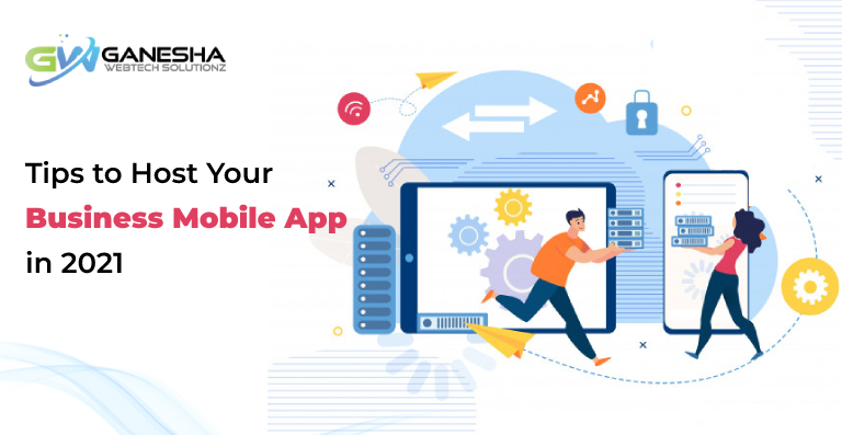 Tips to Host Your Business Mobile App in 2021