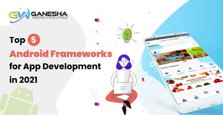Top 5 Android Frameworks for App Development in 2021