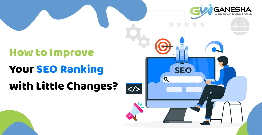 How to Improve Your SEO Ranking with Little Changes?