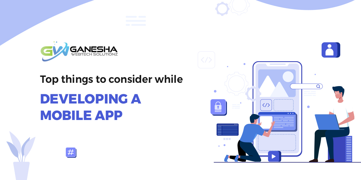 Top things to consider while developing a mobile app